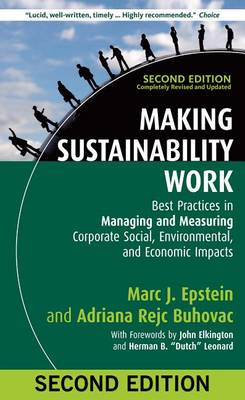 Making Sustainability Work: Best Practices in Managing and Measuring Corporate Social, Environmental, and Economic Impacts (Hardback)
