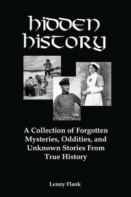Hidden History: A Collection of Forgotten Mysteries, Oddities, and Unknown Stories from True History (Paperback)