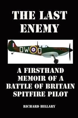 The Last Enemy: A Firsthand Memoir of a Battle of Britain Spitfire Pilot (Paperback)