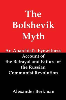 The Bolshevik Myth: An Anarchist's Eyewitness Account of the Betrayal and Failure of the Russian Communist Revolution (Paperback)