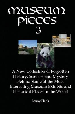 Museum Pieces 3: A New Collection of Forgotten History, Science and Mystery Behind Some of the Most Interesting Museum Exhibits and Historical Places in the World (Paperback)