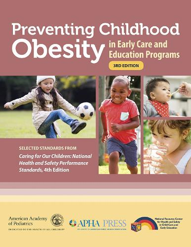 Preventing Childhood Obesity in Early Care and Education Programs: Selected Standards From Caring for Our Children: National Health and Safety Performance Standards (Paperback)