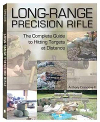 Long-Range Precision Rifle: The Complete Guide to Hitting Targets at Distance (Paperback)