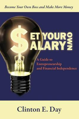 Set Your Own Salary: A Guide to Entrepreneurship and Financial Independence (Paperback)