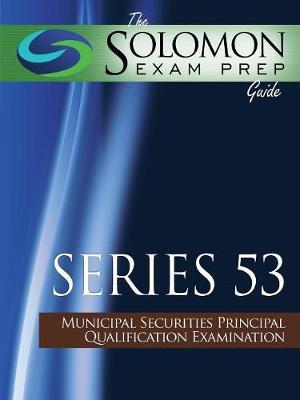 Solomon Exam Prep Guide: Series 53 - Municipal Securities Principal Qualification Examination (Paperback)
