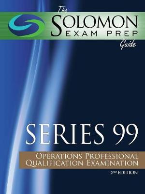 Solomon Exam Prep Guide: Series 99 - Operations Professional Qualification Examination (Paperback)