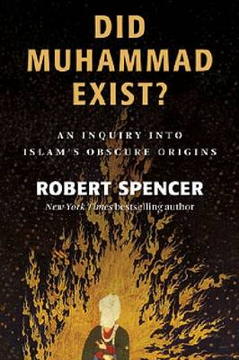 Did Muhammad Exist?: an Inquiry into Islam's Obscure Origins (Hardback)
