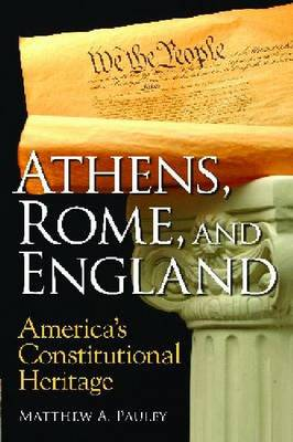 Athens, Rome, and England: America's Constitutional Heritage (Paperback)