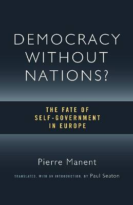 Democracy without Nations?: The Fate of Self-Government in Europe (Paperback)