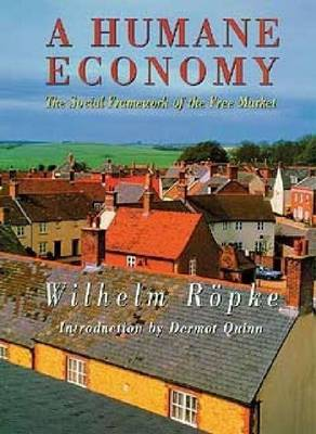 A Humane Economy: The Social Framework of the Free Market (Paperback)