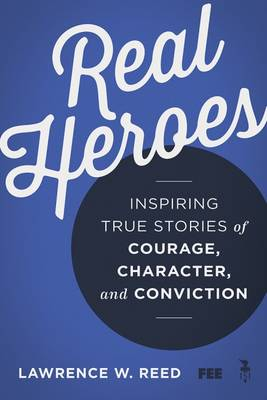 Real Heroes: Inspiring True Stories of Courage, Character, and Conviction (Paperback)