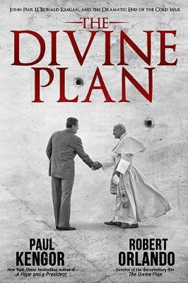 The Divine Plan: John Paul II, Ronald Reagan, and the Dramatic End of the Cold War (Hardback)