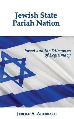 Jewish State, Pariah Nation: Israel and the Dilemmas of Legitimacy (Hardback)