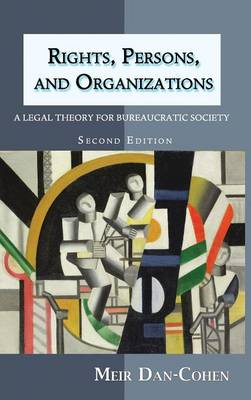 Rights, Persons, and Organizations: A Legal Theory for Bureaucratic Society (Second Edition) (Hardback)