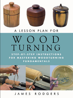 A Lesson Plan for Woodturning: Step-by-Step Instructions for Mastering Woodturning Fundamentals (Paperback)