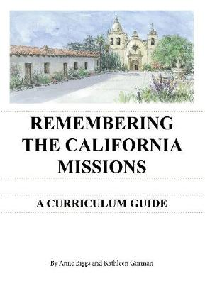 Remembering the California Missions: A Curriculum Guide (Spiral bound)