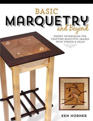 Basic Marquetry and Beyond: Expert Techniques for Crafting Beautiful Images with Veneer and Inlay (Paperback)