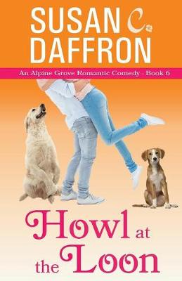 Howl at the Loon - Alpine Grove Romantic Comedy 6 (Paperback)