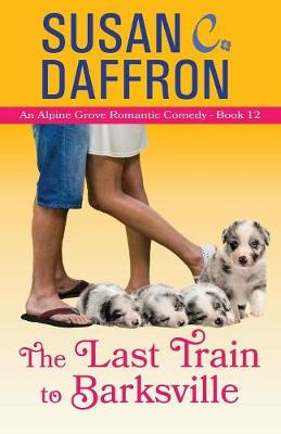The Last Train to Barksville - Alpine Grove Romantic Comedy 12 (Paperback)