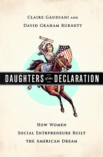 Daughters of the Declaration: How Women Social Entrepreneurs Built the American Dream (Hardback)