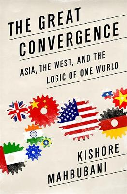 The Great Convergence: Asia, the West, and the Logic of One World (Hardback)