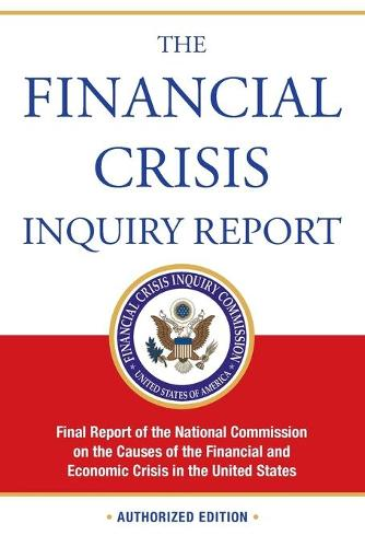 The Financial Crisis Inquiry Report, Authorized Edition: Final Report of the National Commission on the Causes of the Financial and Economic Crisis in the United States (Paperback)