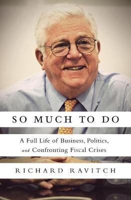 So Much to Do: A Full Life of Business, Politics, and Confronting Fiscal Crises (Hardback)
