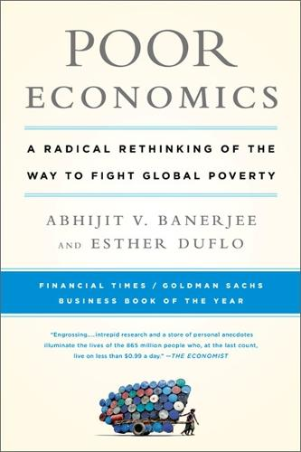 Poor Economics: A Radical Rethinking of the Way to Fight Global Poverty (Paperback)