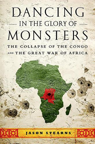 Dancing in the Glory of Monsters: The Collapse of the Congo and the Great War of Africa (Paperback)
