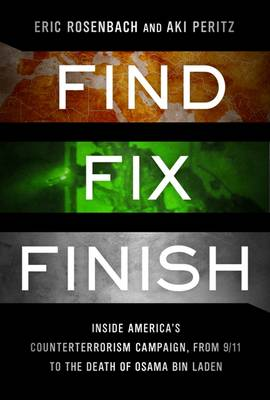 Find, Fix, Finish: Inside the Counterterrorism Campaigns That Killed Bin Laden and Devastated Al Qaeda (Hardback)