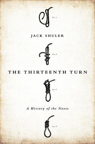 The Thirteenth Turn: A History of the Noose (Hardback)