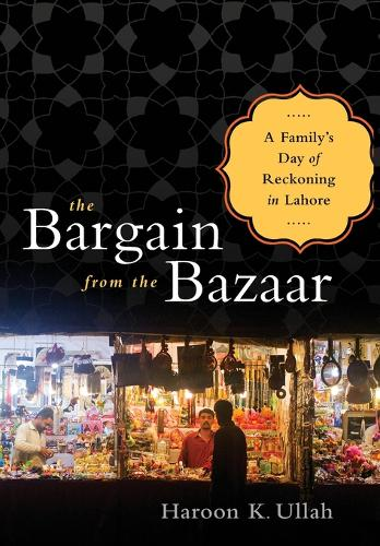 The Bargain from the Bazaar: A Family's Day of Reckoning in Lahore (Hardback)
