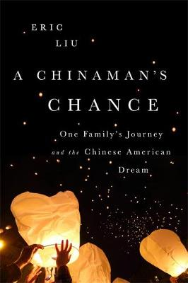 A Chinaman's Chance: One Family's Journey and the Chinese American Dream (Hardback)