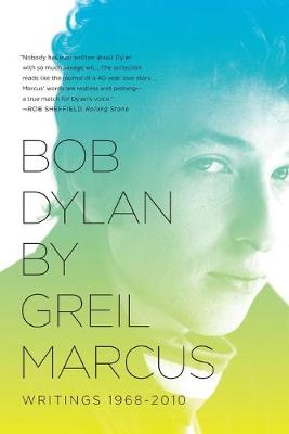 Bob Dylan by Greil Marcus: Writings 1968-2010 (Paperback)