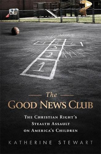 The Good News Club: The Religious Right's Stealth Assault on America's Children (Paperback)
