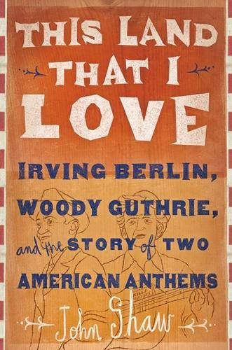 This Land that I Love: Irving Berlin, Woody Guthrie, and the Story of Two American Anthems (Hardback)