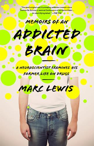 Memoirs of an Addicted Brain: A Neuroscientist Examines his Former Life on Drugs (Paperback)