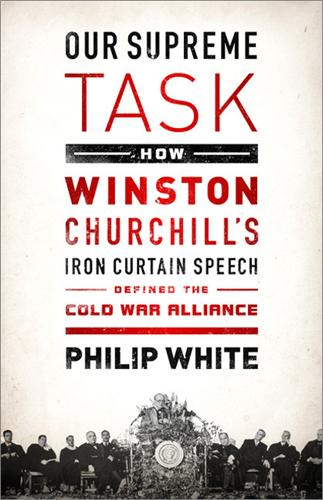 Our Supreme Task: How Winston Churchill's Iron Curtain Speech Defined the Cold War Alliance (Paperback)