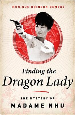 Finding the Dragon Lady: The Mystery of Vietnam's Madame Nhu (Hardback)