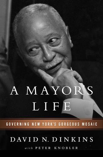 A Mayor's Life: Governing New York's Gorgeous Mosaic (Hardback)