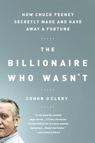 The Billionaire Who Wasn't: How Chuck Feeney Secretly Made and Gave Away a Fortune (Paperback)