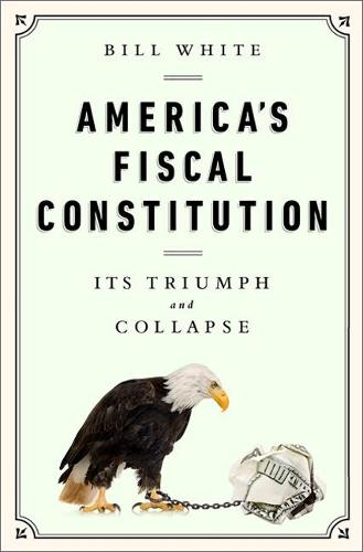 America's Fiscal Constitution: Its Triumph and Collapse (Hardback)