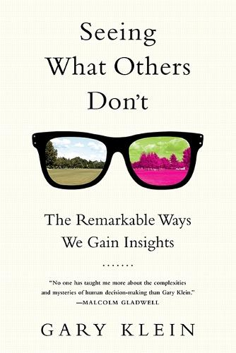 Seeing What Others Don't: The Remarkable Ways We Gain Insights (Paperback)