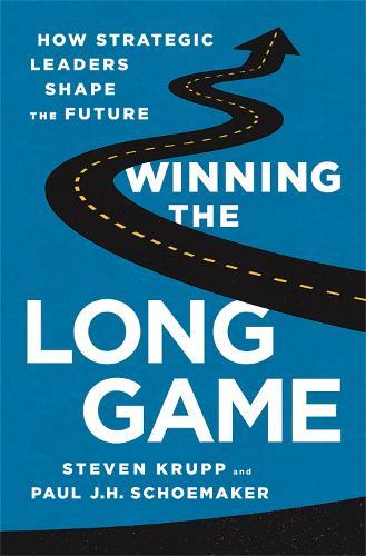 Winning the Long Game: How Strategic Leaders Shape the Future (Hardback)