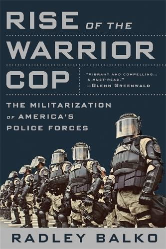 Rise of the Warrior Cop: The Militarization of America's Police Forces (Paperback)