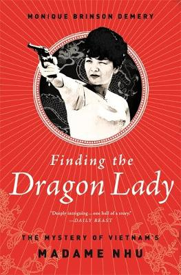 Finding the Dragon Lady: The Mystery of Vietnam's Madame Nhu (Paperback)