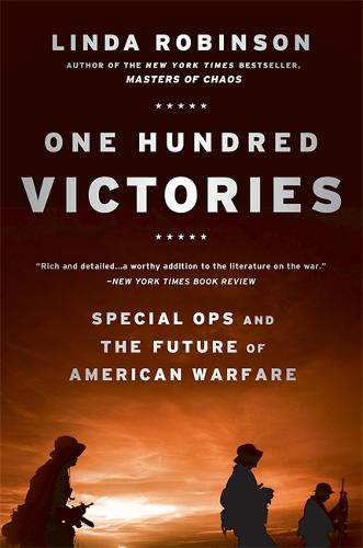 One Hundred Victories: Special Ops and the Future of American Warfare (Paperback)