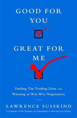 Good for You, Great for Me (INTL ED): Finding the Trading Zone and Winning at Win-Win Negotiation (Paperback)