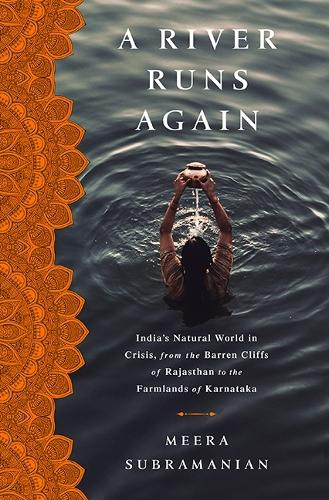 A River Runs Again: India's Natural World in Crisis, from the Barren Cliffs of Rajasthan to the Farmlands of Karnataka (Hardback)