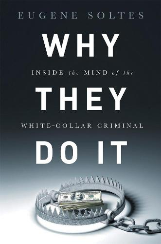 Why They Do It: Inside the Mind of the White-Collar Criminal (Hardback)